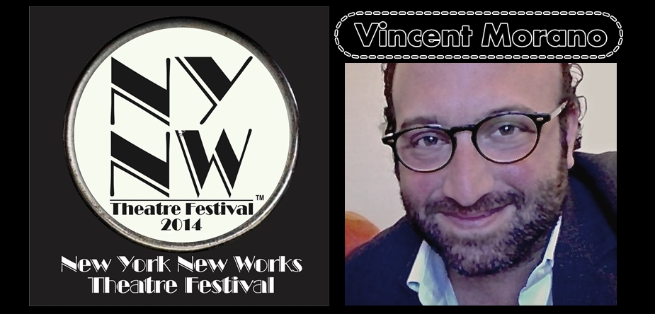Vincent Morano ~ New York New Works Theatre Festival