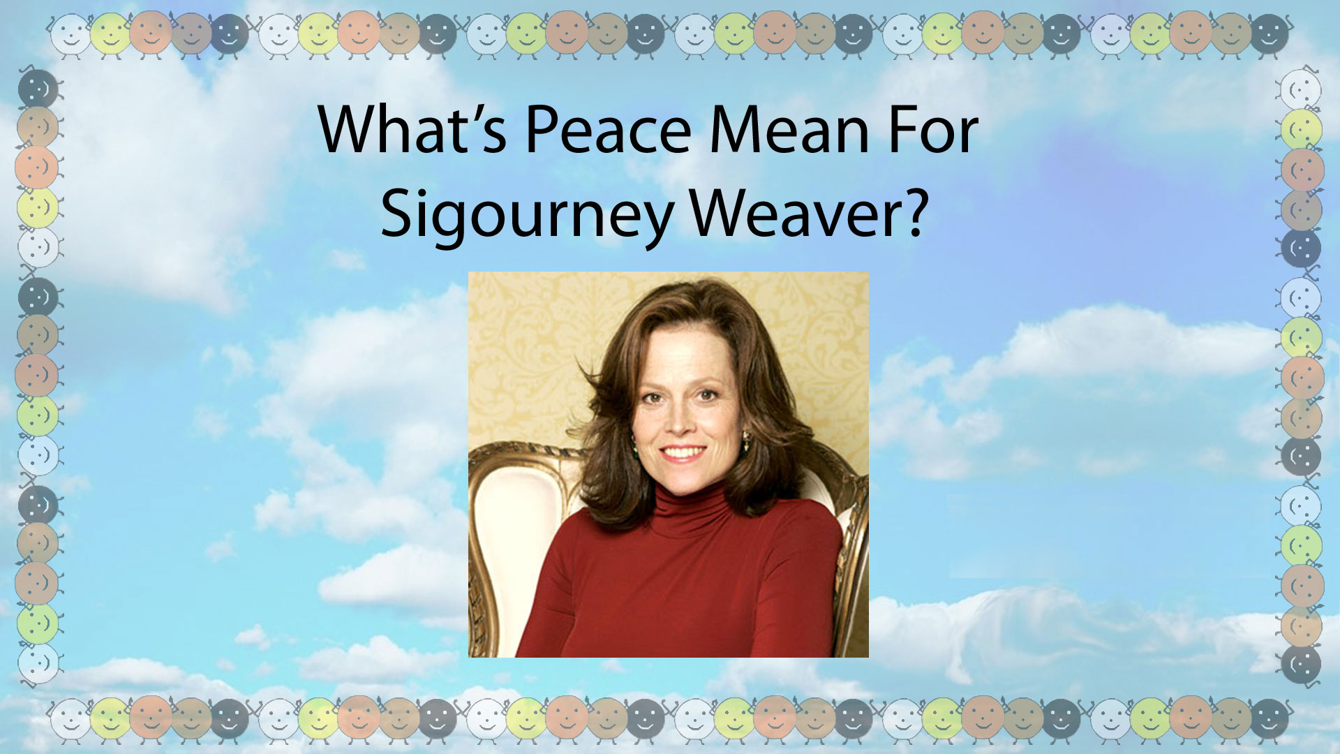Sigourney Weaver, What's Peace Mean to Her?