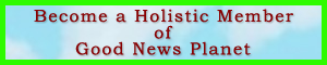 Become a Holistic Member of Good News Planet