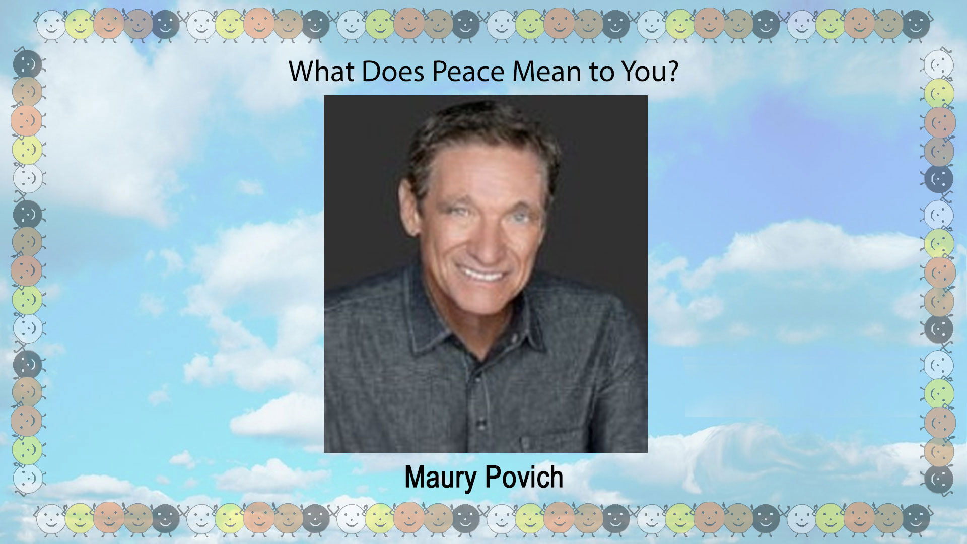What Does Peace Mean to Maury Povich?  Click Here for Video & Podcast…