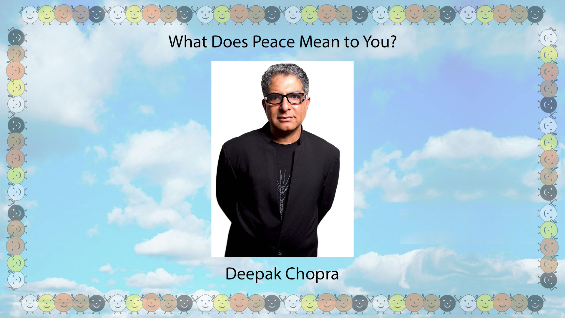 What Does Peace Mean To You, Deepak Chopra? – Click Here for Video & Podcast…