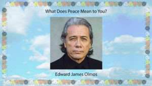 What Does Peace Mean To You, Edward James Olmos? Click for Video & Podcast…